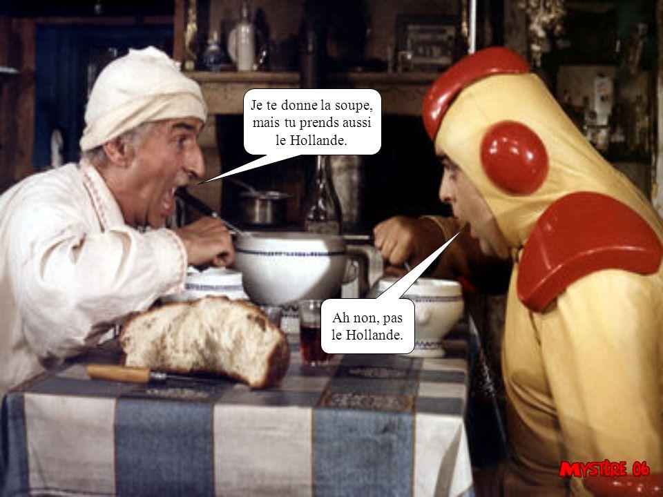 Je te donne la soupe, mais tu prends aussi le Hollande. Ah non, pas le Hollande.