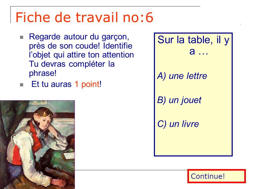 Fiche de travail no:5 Le jeune garçon est:… a)adossé au mur. b) allongé sur un canapé vert. c) assis et accoudé contre la table. Tu devras observer sa