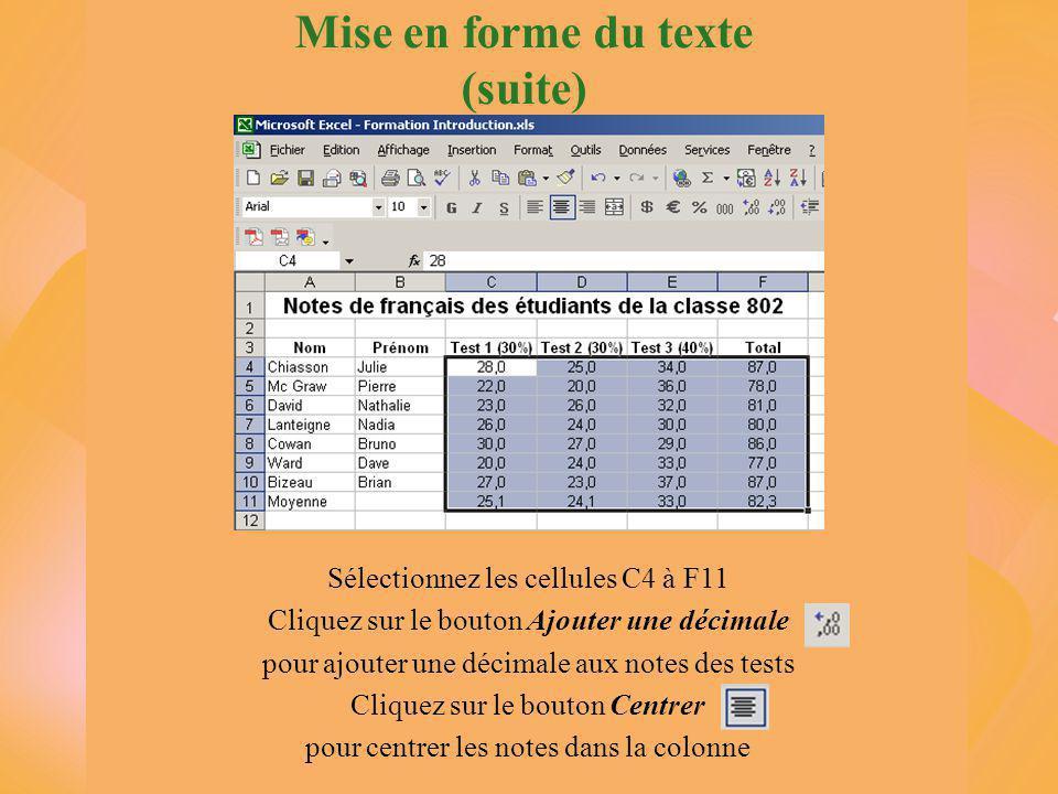 Mise en forme du texte (suite) Sélectionnez les cellules C4 à F11 Cliquez sur le bouton Ajouter une décimale pour ajouter une décimale aux notes des tests Cliquez sur le bouton Centrer pour centrer les notes dans la colonne