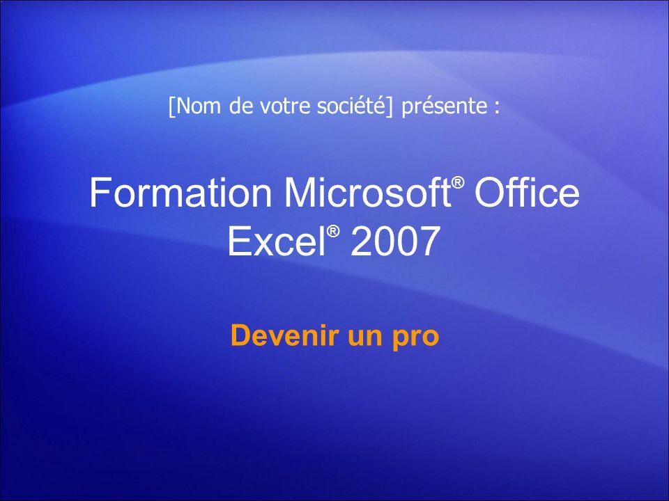 Formation Microsoft ® Office Excel ® 2007 Devenir un pro [Nom de votre société] présente :