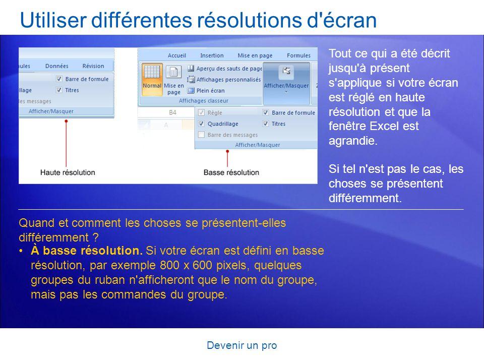 Devenir un pro Utiliser différentes résolutions d'écran Tout ce qui a été décrit jusqu'à présent s'applique si votre écran est réglé en haute résoluti