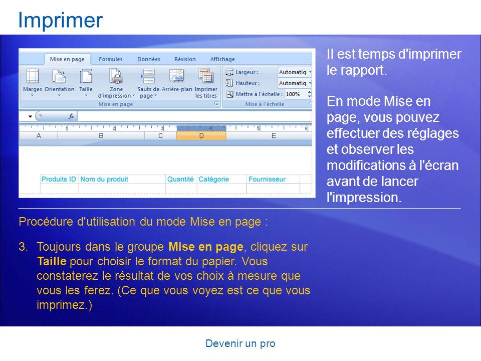 Devenir un pro Imprimer Il est temps d'imprimer le rapport. En mode Mise en page, vous pouvez effectuer des réglages et observer les modifications à l