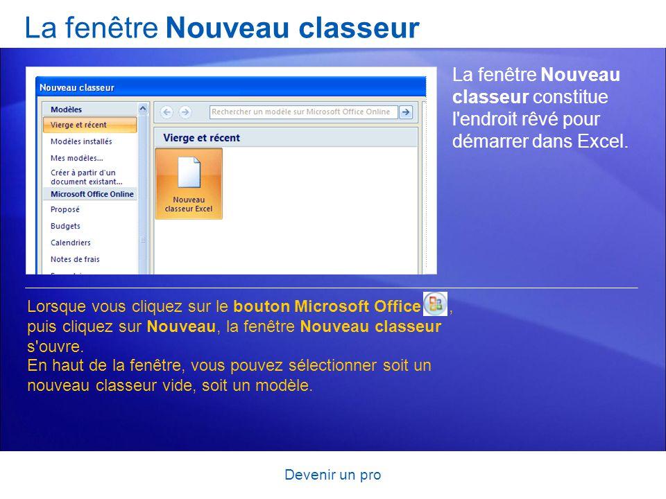 Devenir un pro La fenêtre Nouveau classeur La fenêtre Nouveau classeur constitue l'endroit rêvé pour démarrer dans Excel. Lorsque vous cliquez sur le