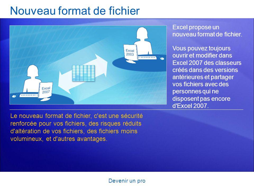 Devenir un pro Nouveau format de fichier Excel propose un nouveau format de fichier. Vous pouvez toujours ouvrir et modifier dans Excel 2007 des class