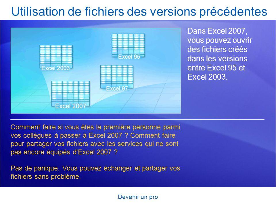 Devenir un pro Utilisation de fichiers des versions précédentes Dans Excel 2007, vous pouvez ouvrir des fichiers créés dans les versions entre Excel 9
