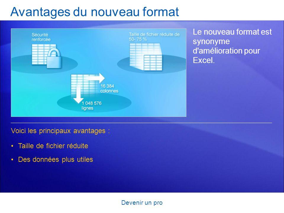 Devenir un pro Avantages du nouveau format Le nouveau format est synonyme d'amélioration pour Excel. Taille de fichier réduite Voici les principaux av