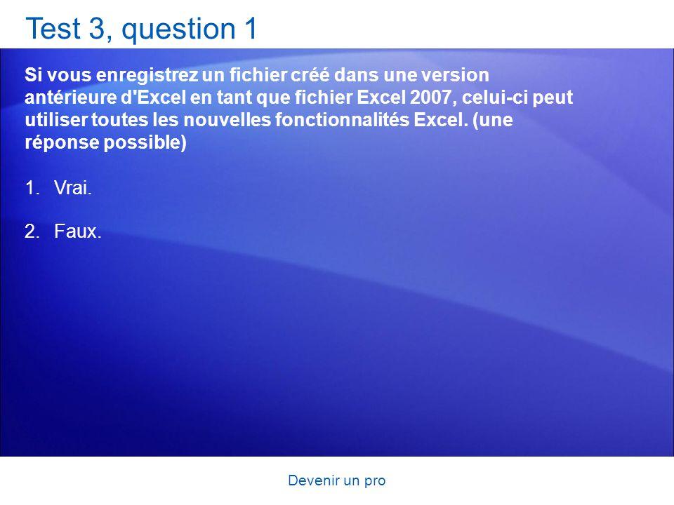 Devenir un pro Test 3, question 1 Si vous enregistrez un fichier créé dans une version antérieure d'Excel en tant que fichier Excel 2007, celui-ci peu