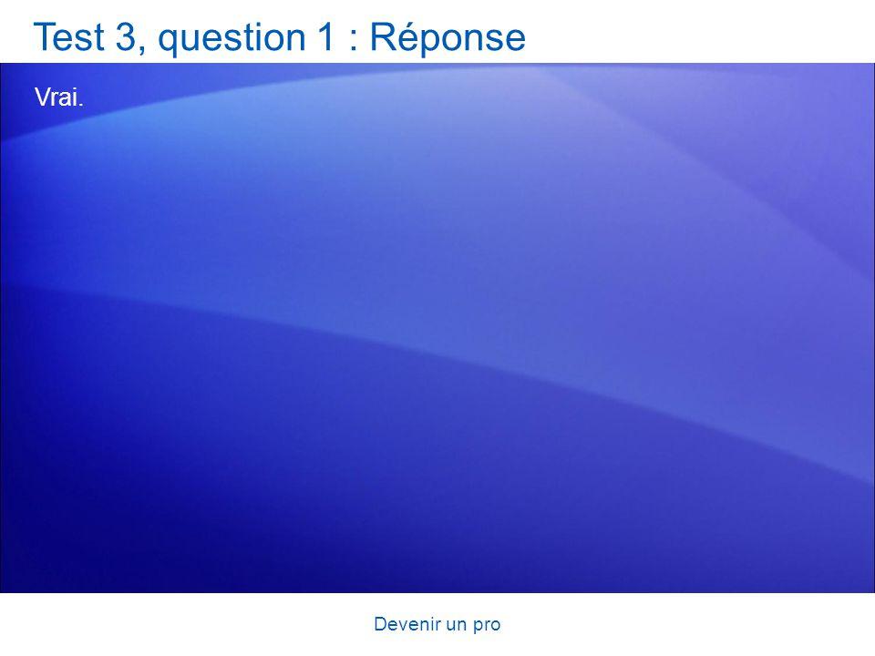 Devenir un pro Test 3, question 1 : Réponse Vrai.