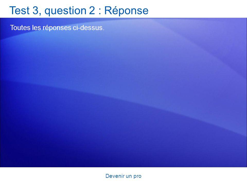 Devenir un pro Test 3, question 2 : Réponse Toutes les réponses ci-dessus.
