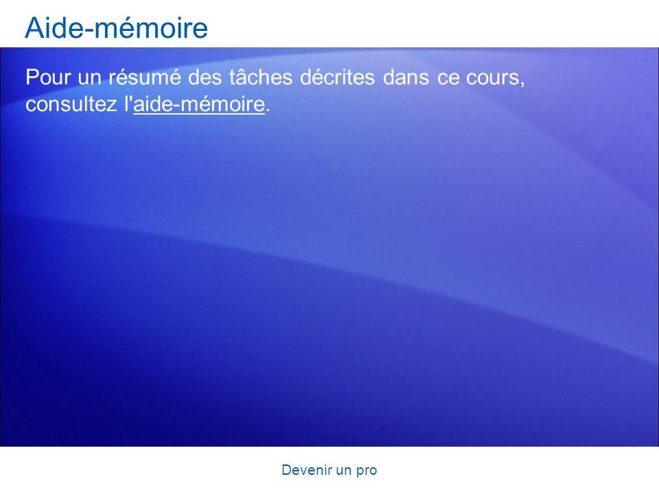 Devenir un pro Aide-mémoire Pour un résumé des tâches décrites dans ce cours, consultez l'aide-mémoire.aide-mémoire