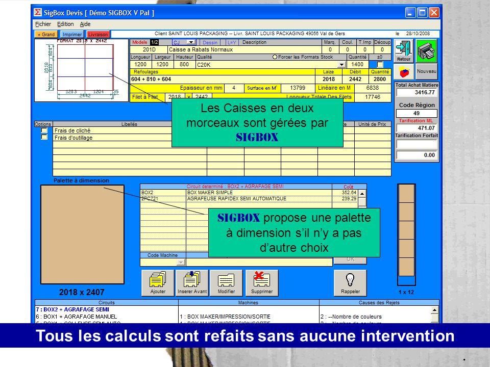 Tous les calculs sont refaits sans aucune intervention Les Caisses en deux morceaux sont gérées par SIGBOX SIGBOX propose une palette à dimension s'il