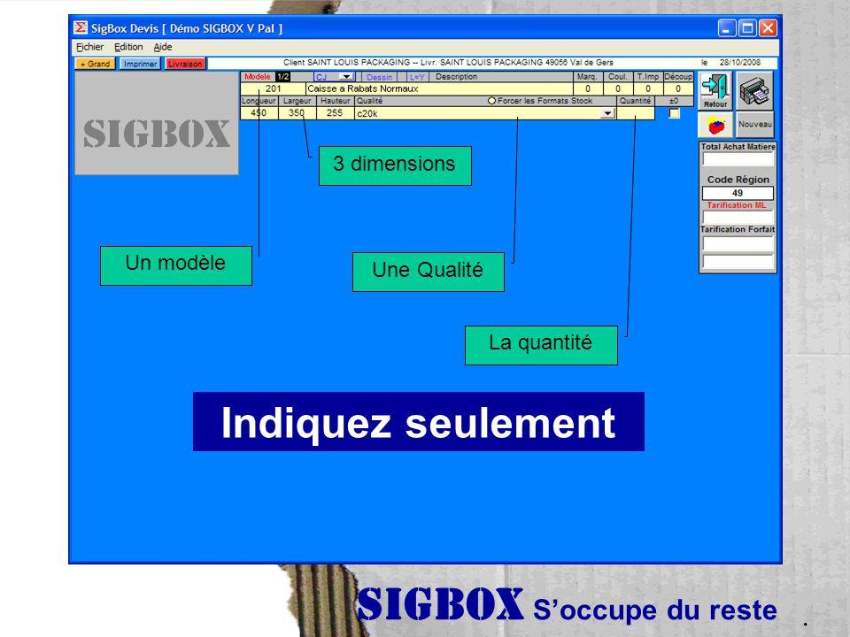 Indiquez seulement Un modèle 3 dimensions Une Qualité La quantité SIGBOX S'occupe du reste.