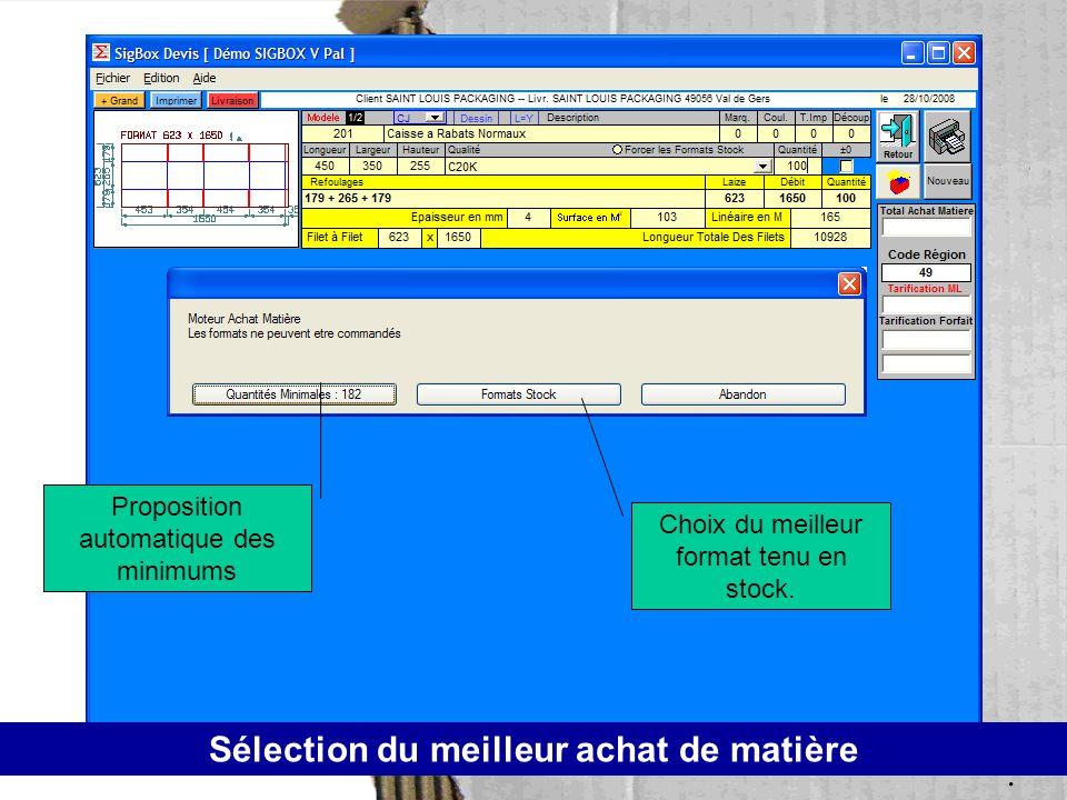 Proposition automatique des minimums Choix du meilleur format tenu en stock. Sélection du meilleur achat de matière.