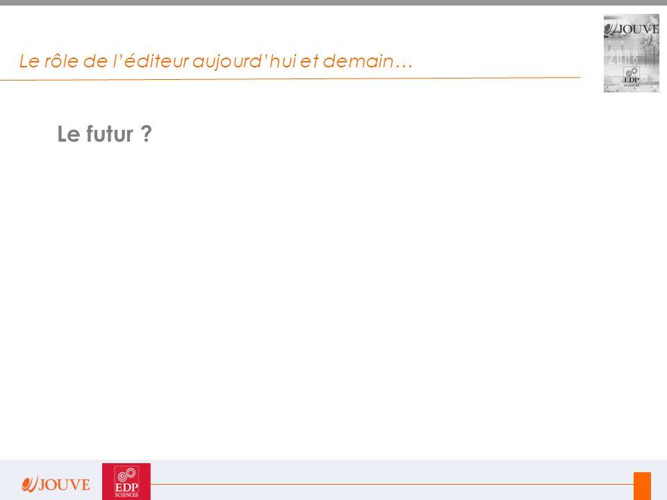 Le rôle de l'éditeur aujourd'hui et demain… Le futur ?