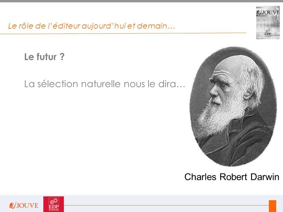 Le rôle de l'éditeur aujourd'hui et demain… Le futur ? La sélection naturelle nous le dira… Charles Robert Darwin