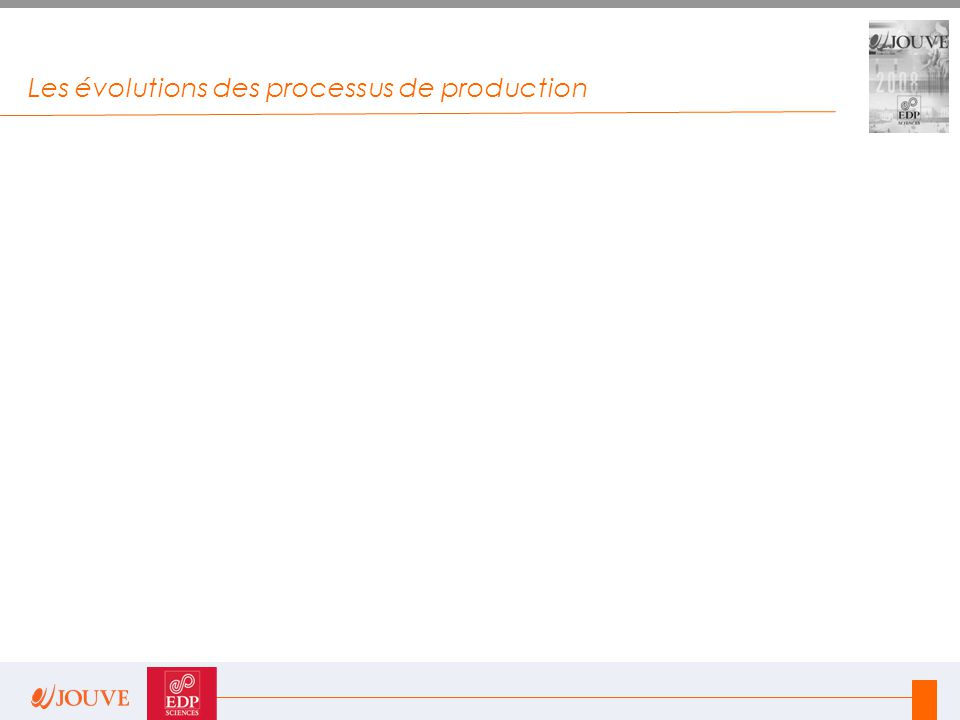 Les évolutions des processus de production EDP Sciences, publishing partner of the scientific communities
