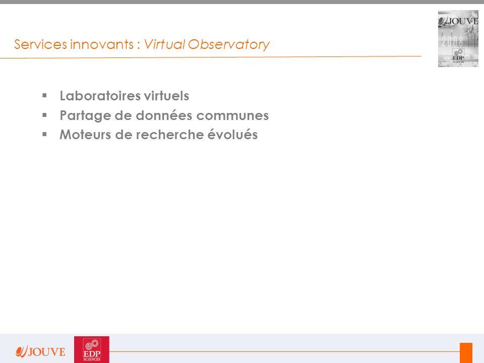 Services innovants : Virtual Observatory  Laboratoires virtuels  Partage de données communes  Moteurs de recherche évolués