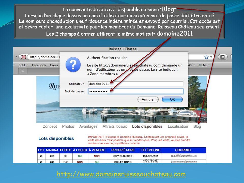 http://www.domaineruisseauchateau.com La nouveauté du site est disponible au menu Blog Lorsque l'on clique dessus un nom d'utilisateur ainsi qu'un mot de passe doit être entré Le nom sera changé selon une fréquence indéterminée et envoyé par courriel.