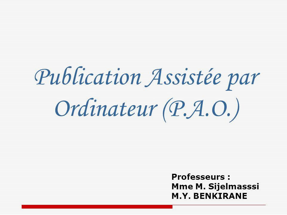 Publication Assistée par Ordinateur (P.A.O.) Professeurs : Mme M. Sijelmasssi M.Y. BENKIRANE