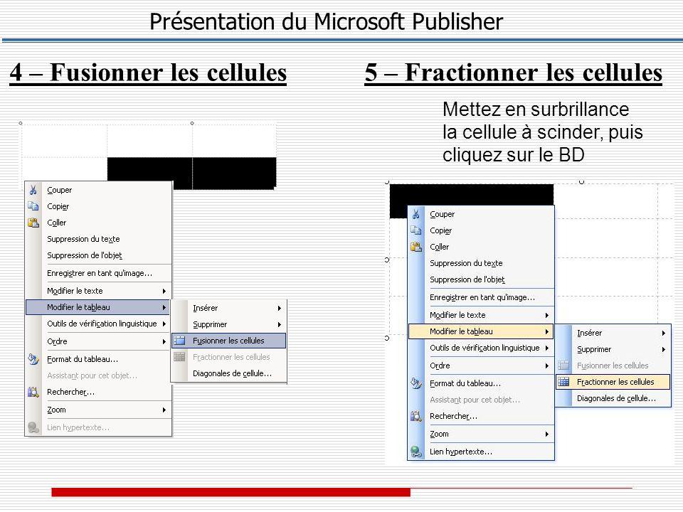 Présentation du Microsoft Publisher 4 – Fusionner les cellules5 – Fractionner les cellules Mettez en surbrillance la cellule à scinder, puis cliquez sur le BD