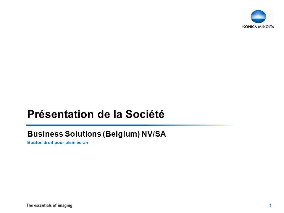 1 Présentation de la Société Business Solutions (Belgium) NV/SA Bouton droit pour plein écran