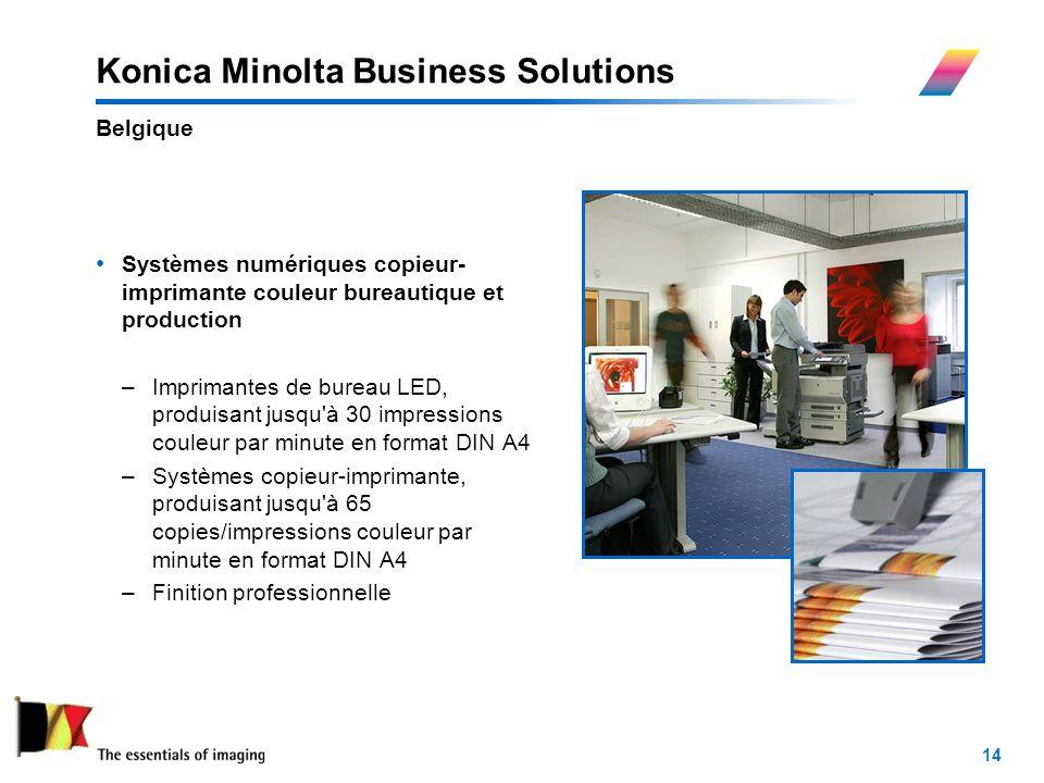 14 Konica Minolta Business Solutions Systèmes numériques copieur- imprimante couleur bureautique et production –Imprimantes de bureau LED, produisant jusqu à 30 impressions couleur par minute en format DIN A4 –Systèmes copieur-imprimante, produisant jusqu à 65 copies/impressions couleur par minute en format DIN A4 –Finition professionnelle Belgique