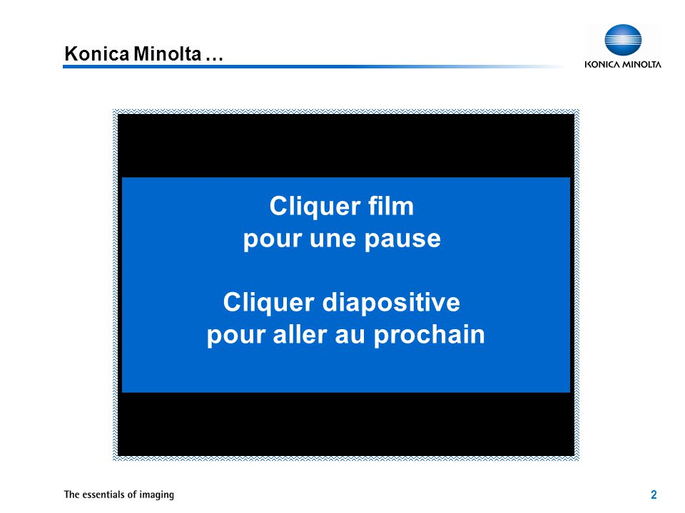 2 Konica Minolta … Cliquer film pour une pause Cliquer diapositive pour aller au prochain