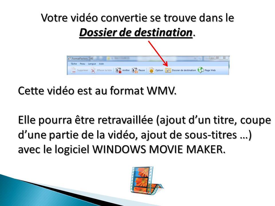 Votre vidéo convertie se trouve dans le Dossier de destination.