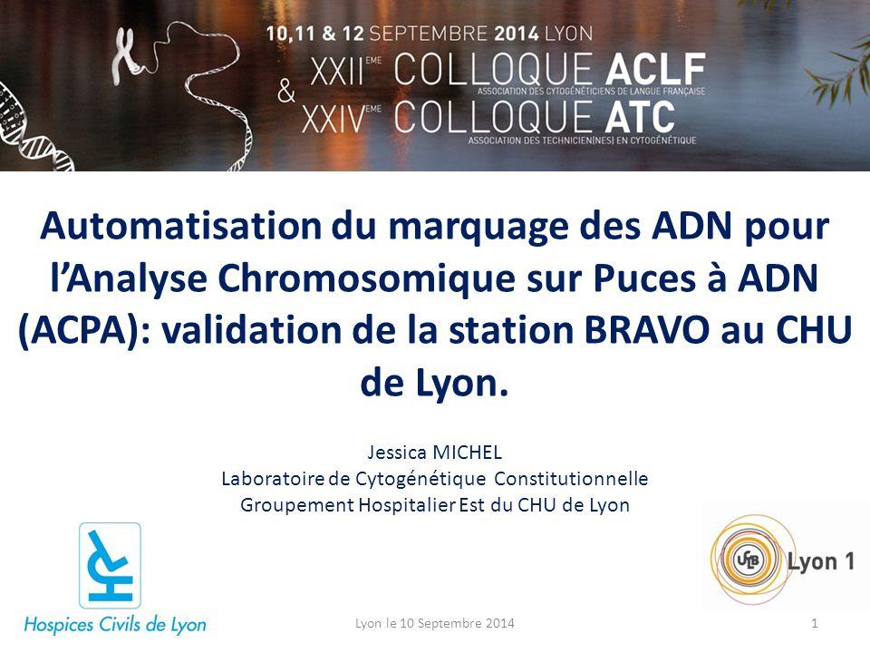 Automatisation du marquage des ADN pour l'Analyse Chromosomique sur Puces à ADN (ACPA): validation de la station BRAVO au CHU de Lyon. Lyon le 10 Sept