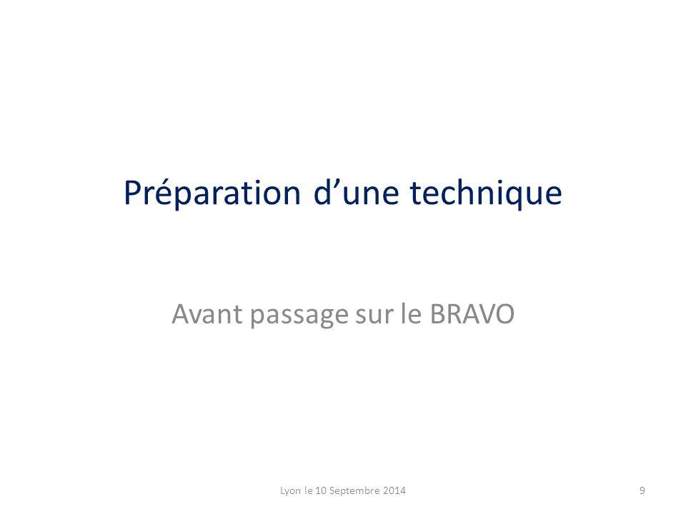 Avant passage sur le BRAVO Lyon le 10 Septembre 20149 Préparation d'une technique