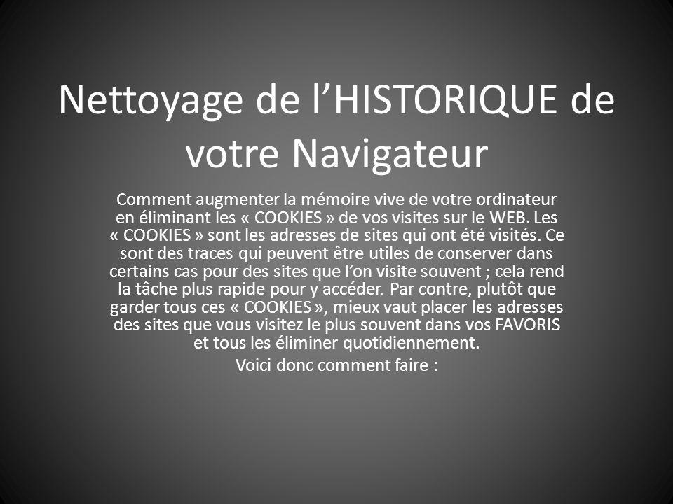 Nettoyage de l'HISTORIQUE de votre Navigateur Comment augmenter la mémoire vive de votre ordinateur en éliminant les « COOKIES » de vos visites sur le WEB.