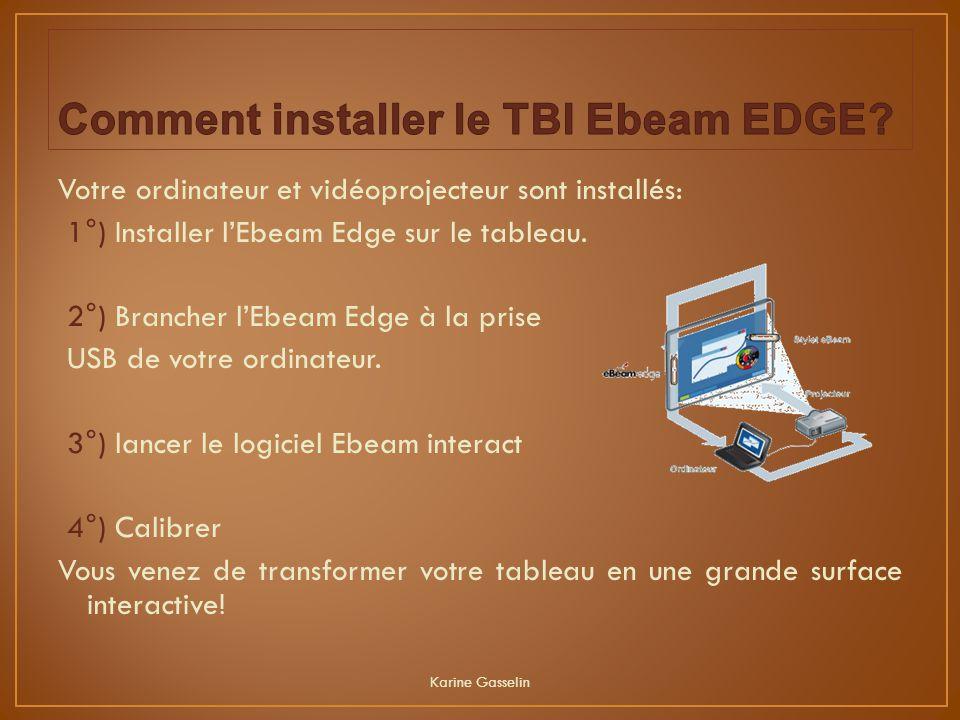 Votre ordinateur et vidéoprojecteur sont installés: 1°) Installer l'Ebeam Edge sur le tableau. 2°) Brancher l'Ebeam Edge à la prise USB de votre ordin