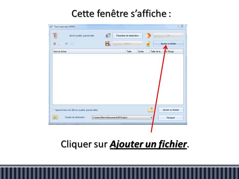 Cette fenêtre s'affiche : Cliquer sur Ajouter un fichier.