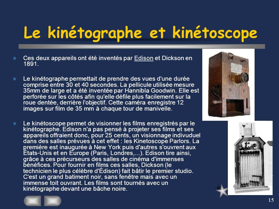 15 Le kinétographe et kinétoscope Ces deux appareils ont été inventés par Edison et Dickson en 1891.Edison Le kinétographe permettait de prendre des v