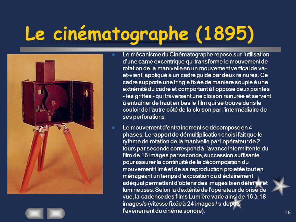 16 Le cinématographe (1895) Le mécanisme du Cinématographe repose sur l'utilisation d'une came excentrique qui transforme le mouvement de rotation de