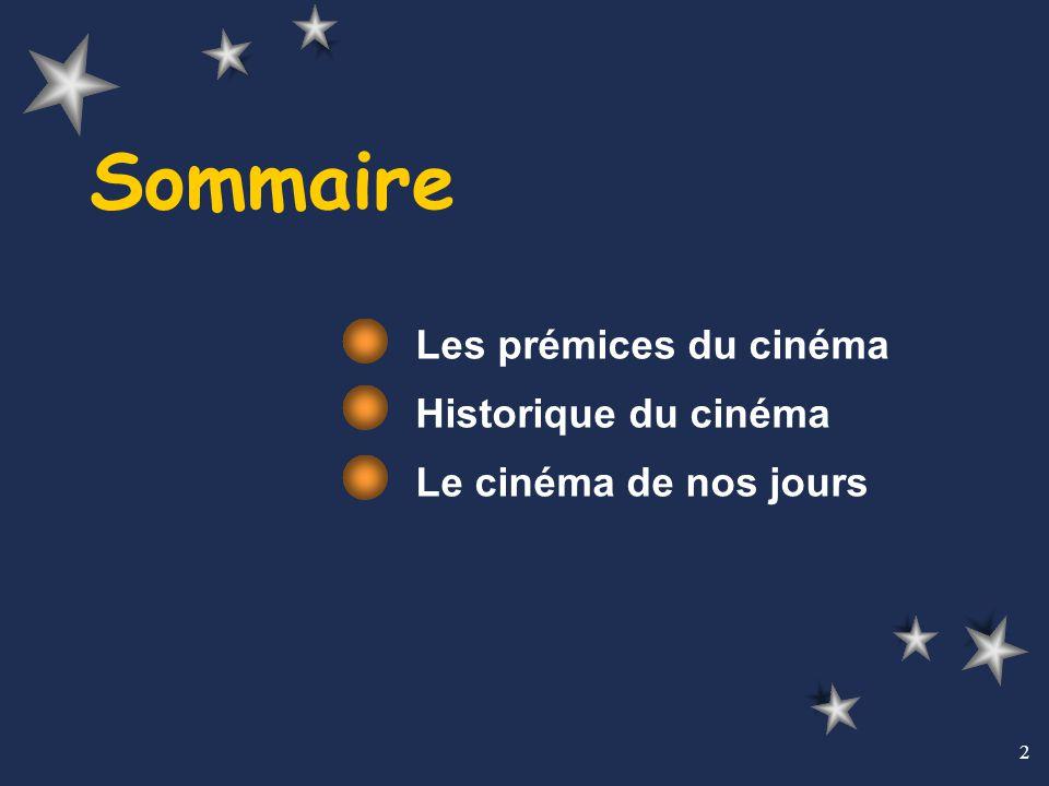 2 Sommaire Les prémices du cinéma Historique du cinéma Le cinéma de nos jours