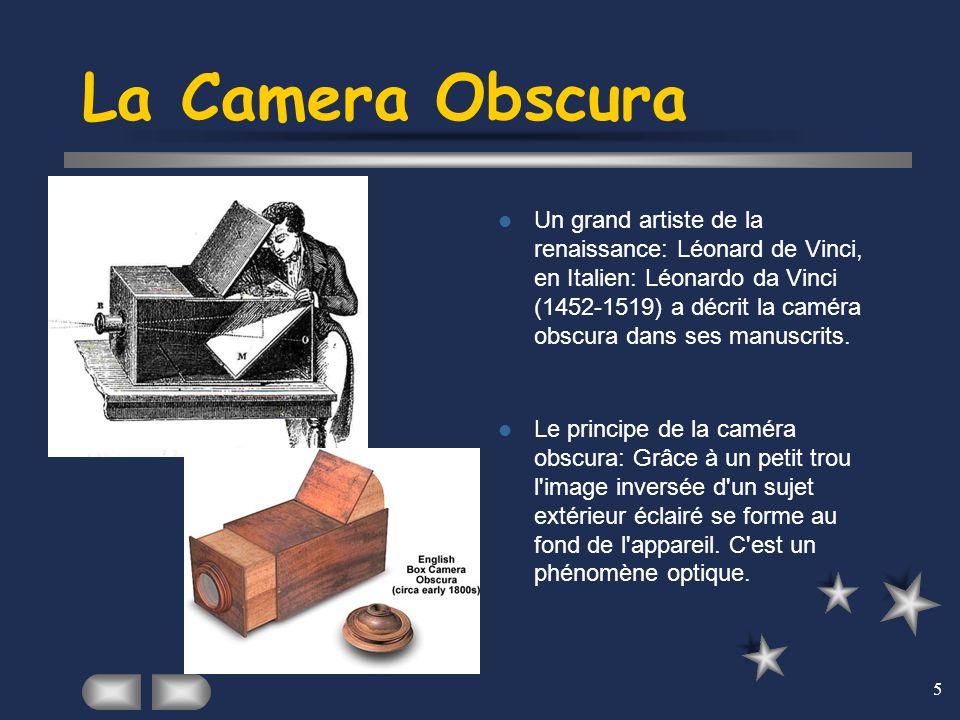 5 La Camera Obscura Un grand artiste de la renaissance: Léonard de Vinci, en Italien: Léonardo da Vinci (1452-1519) a décrit la caméra obscura dans se