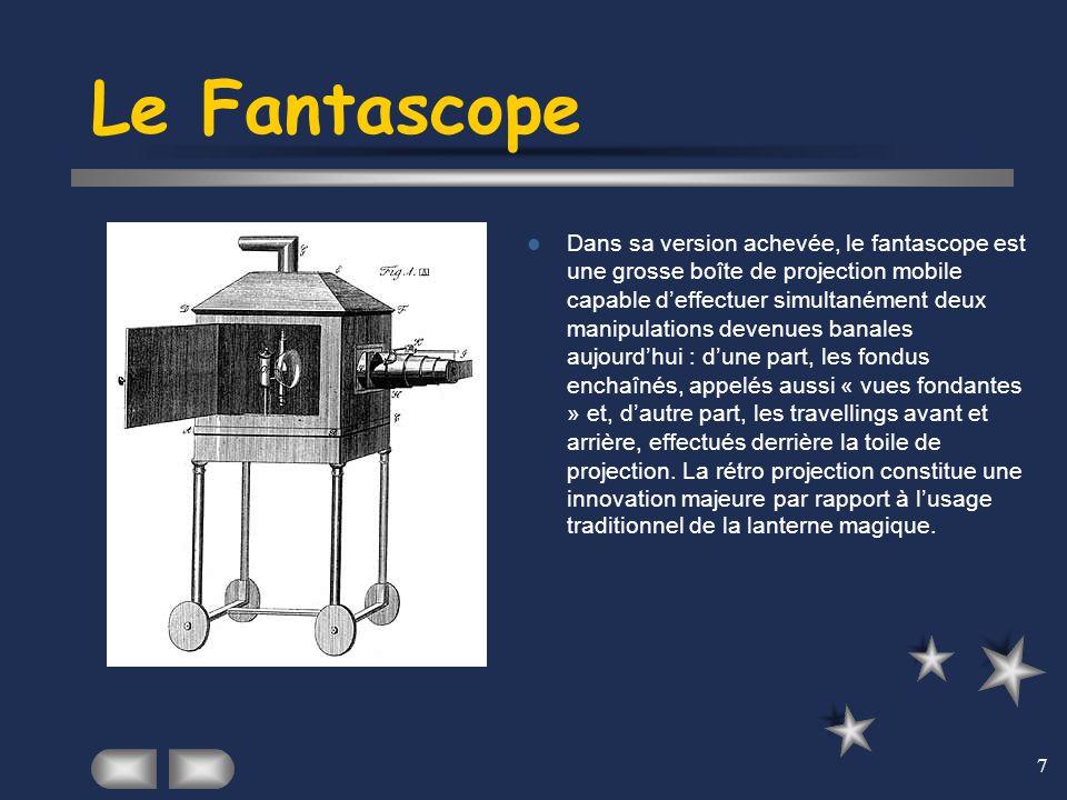 7 Le Fantascope Dans sa version achevée, le fantascope est une grosse boîte de projection mobile capable d'effectuer simultanément deux manipulations