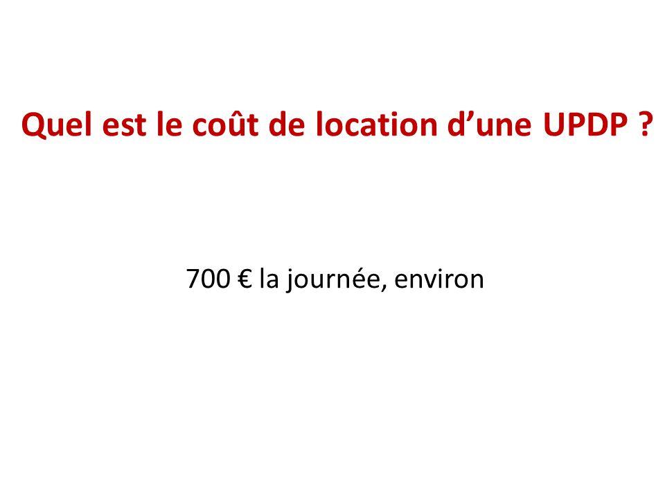 Quel est le coût de location d'une UPDP ? 700 € la journée, environ