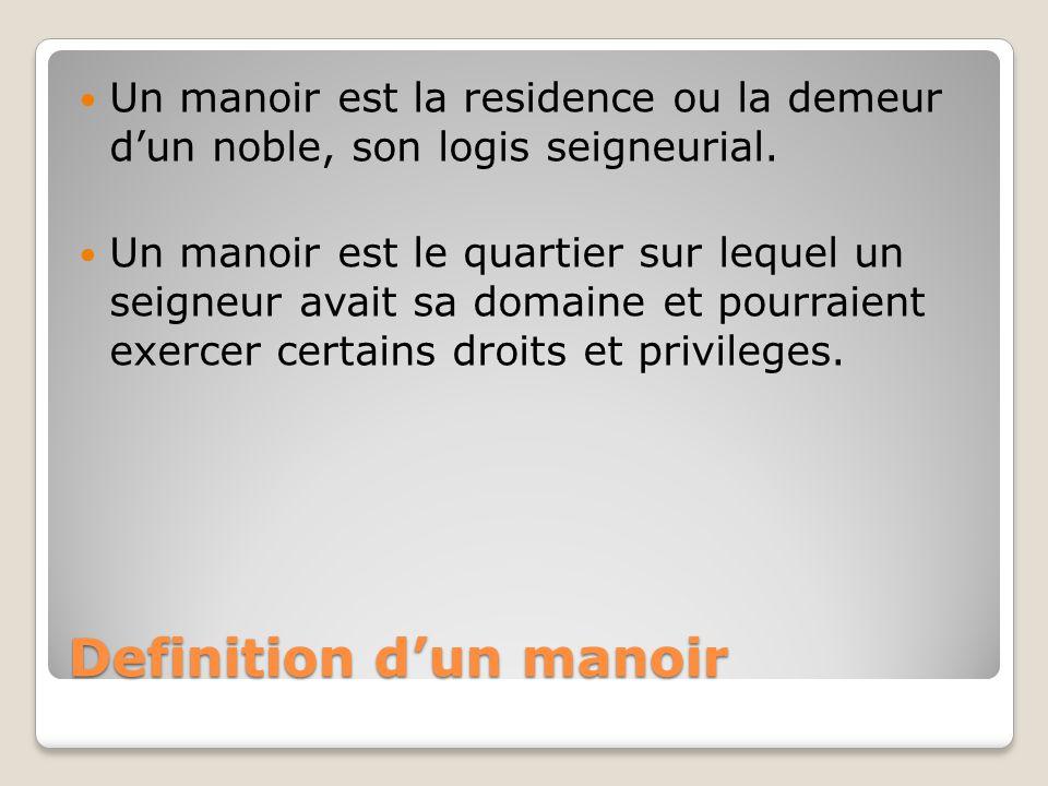Definition d'un manoir Un manoir est la residence ou la demeur d'un noble, son logis seigneurial. Un manoir est le quartier sur lequel un seigneur ava