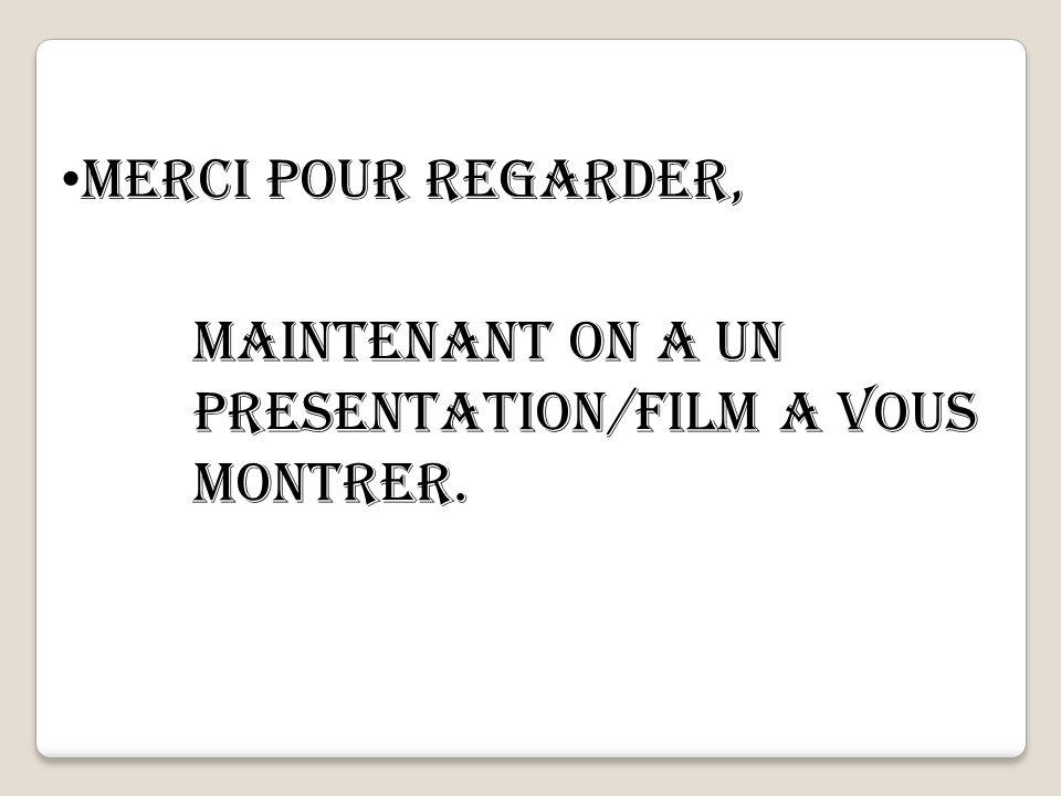 Merci pour regarder, Maintenant on a un presentation/film a vous montrer.