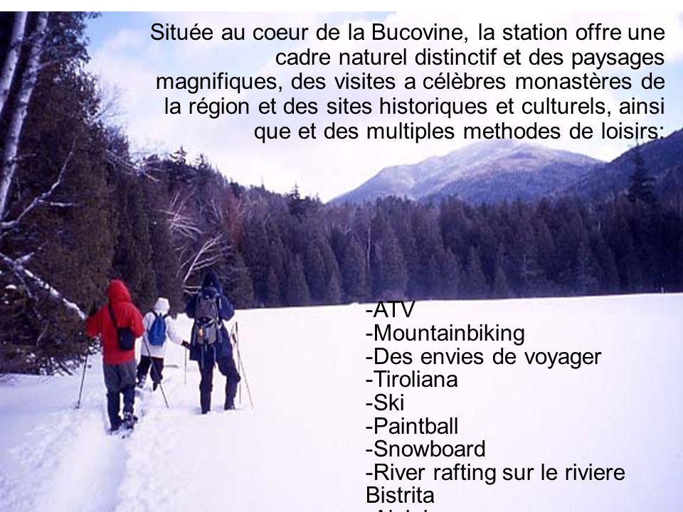Située au coeur de la Bucovine, la station offre une cadre naturel distinctif et des paysages magnifiques, des visites a célèbres monastères de la région et des sites historiques et culturels, ainsi que et des multiples methodes de loisirs: -ATV -Mountainbiking -Des envies de voyager -Tiroliana -Ski -Paintball -Snowboard -River rafting sur le riviere Bistrita -Alpinisme