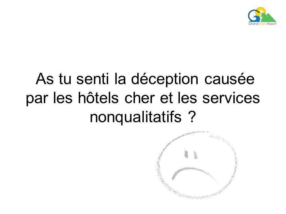 As tu senti la déception causée par les hôtels cher et les services nonqualitatifs