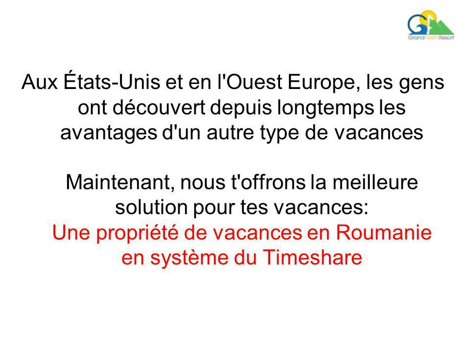 Aux États-Unis et en l Ouest Europe, les gens ont découvert depuis longtemps les avantages d un autre type de vacances Maintenant, nous t offrons la meilleure solution pour tes vacances: Une propriété de vacances en Roumanie en système du Timeshare