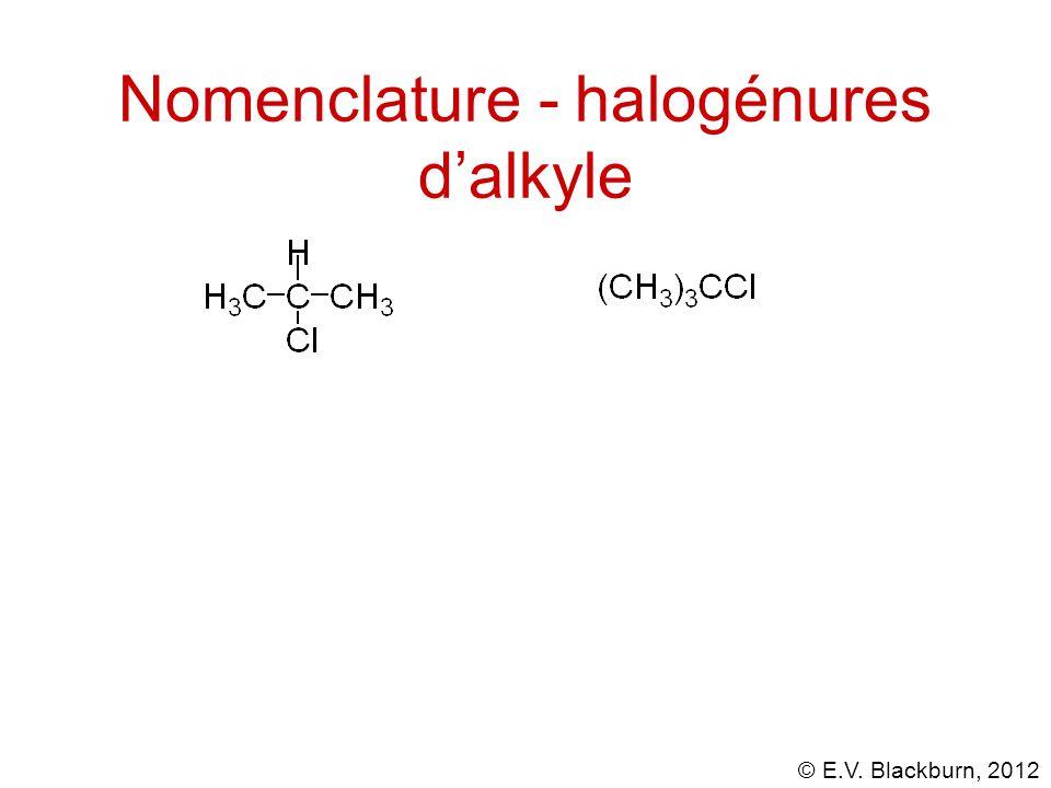 © E.V. Blackburn, 2012 Nomenclature - halogénures d'alkyle