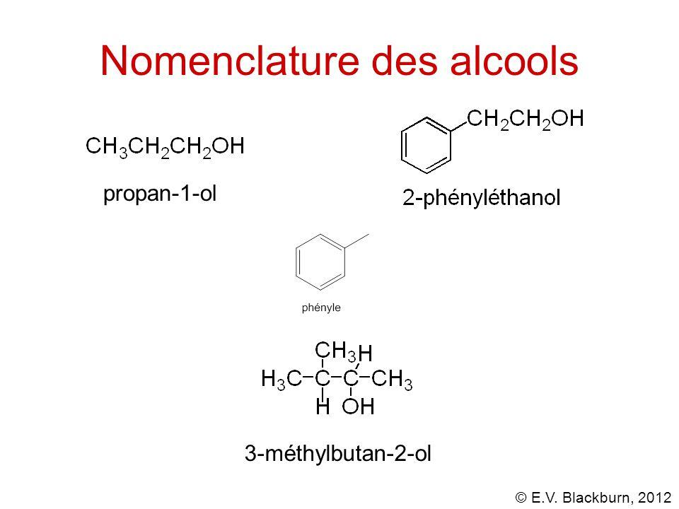 © E.V. Blackburn, 2012 Nomenclature des alcools 3-méthylbutan-2-ol propan-1-ol
