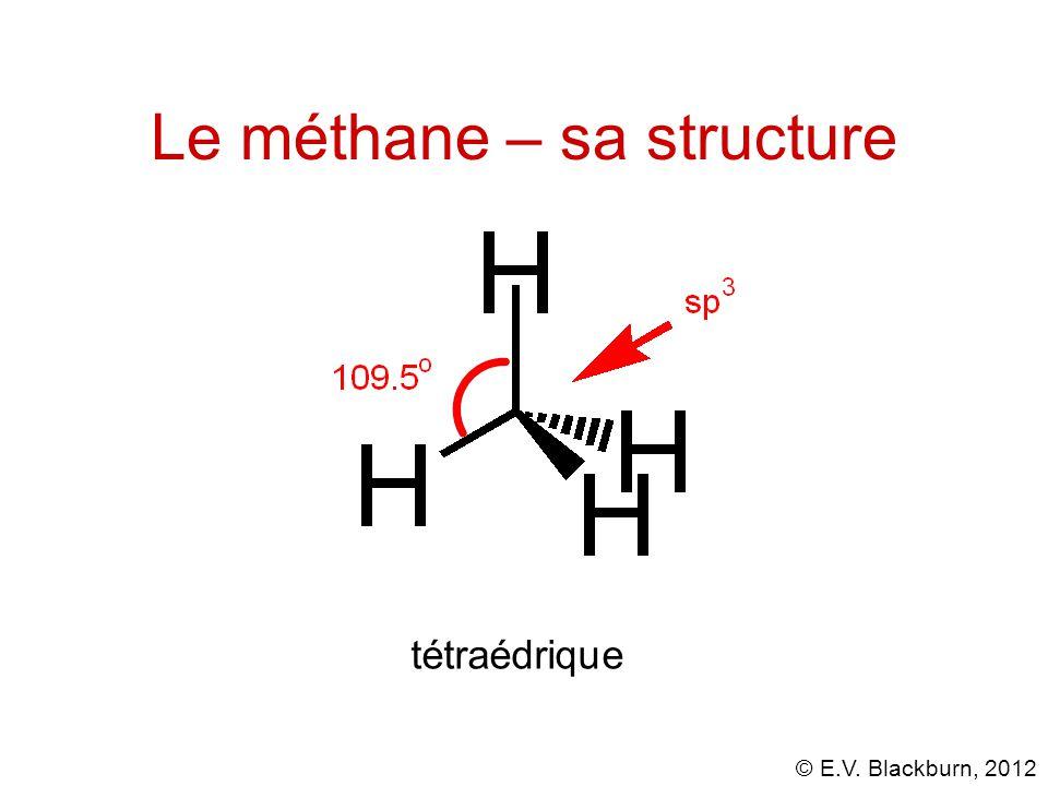 © E.V. Blackburn, 2012 Le méthane – sa structure tétraédrique