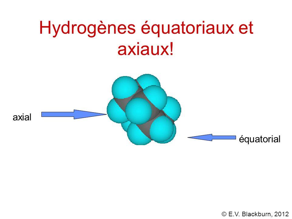 © E.V. Blackburn, 2012 Hydrogènes équatoriaux et axiaux! axial équatorial