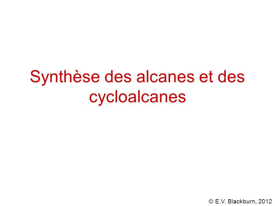 © E.V. Blackburn, 2012 Synthèse des alcanes et des cycloalcanes