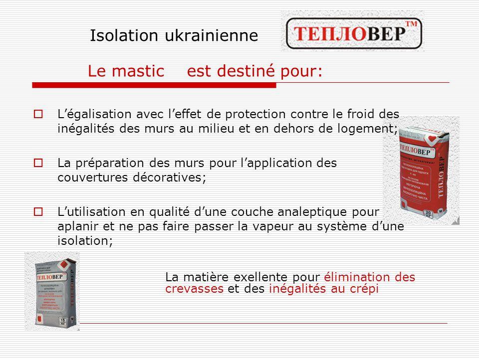 Isolation ukrainienne Le mastic est destiné pour:  L'égalisation avec l'effet de protection contre le froid des inégalités des murs au milieu et en d